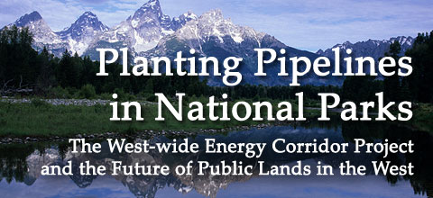 Planting Pipelines in National Parks: The West-wide Energy Corridor Project and the Future of Public Lands in the West