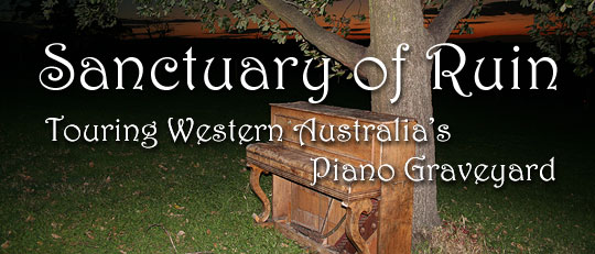 Sanctuary of Ruin: Touring Western Australia's Piano Graveyard